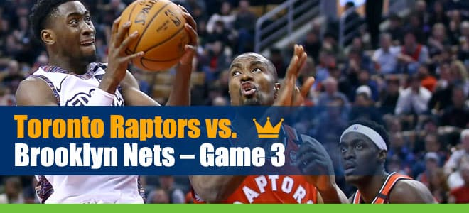 Toronto Raptors vs. Brooklyn Nets NBA Playoffs Game 3 Odds and Predictions