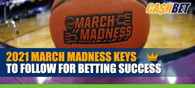 2021 March Madness Keys to Follow for Betting Success