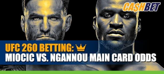 UFC 260: Miocic vs. Ngannou Main Card Betting Info, Odds and Picks