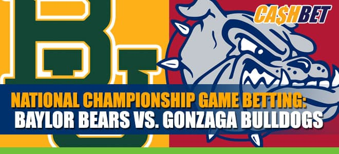 2021 National Championship Game Betting: Baylor Bears vs. Gonzaga Bulldogs Odds, Analysis and Picks