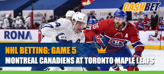 Montreal Canadiens vs. Toronto Maple Leafs – Game 5Betting
