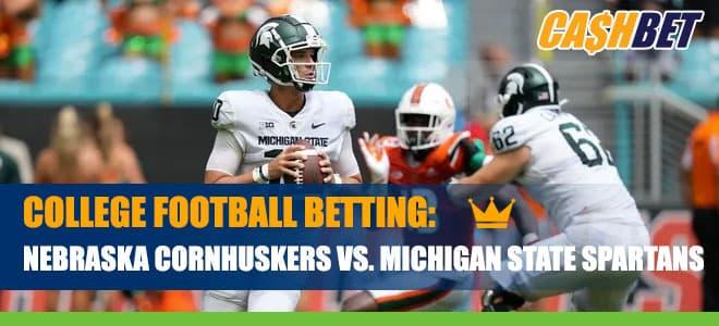 Nebraska Cornhuskers vs. Michigan State Spartans CashBet Odds Analysis